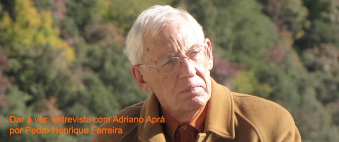 Dar a ver: entrevista com Adriano Aprà