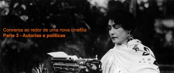 Conversa ao redor de uma nova cinefilia| Parte 3 – Autorias e políticas