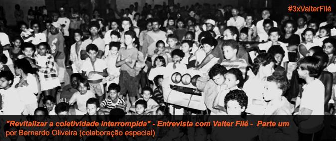 """""""Revitalizar a coletividade interrompida"""" – Entrevista com Valter Filé –  Parte um"""
