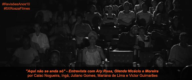 """""""Aqui não se anda só"""" – Entrevista com Ary Rosa, Glenda Nicácio e Moreira"""