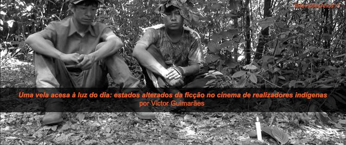 Uma vela acesa à luz do dia: estados alterados da ficção no cinema de realizadores indígenas